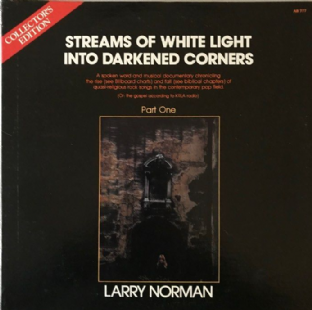Larry Norman -  Streams Of White Light Into Darkened Corners (Part One)   (LP) (EX/VG+)